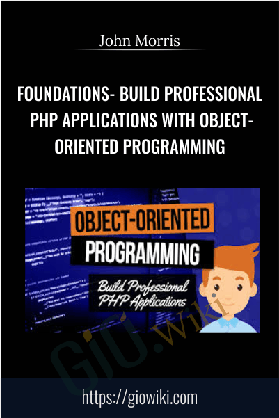 Foundations- Build Professional PHP Applications With Object-Oriented Programming - John Morris