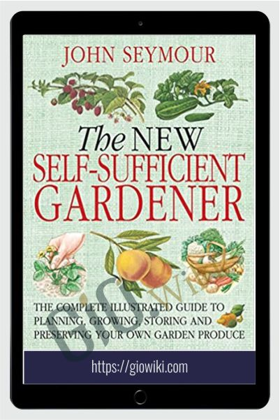 The New Self-Sufficient Gardener - John Seymour