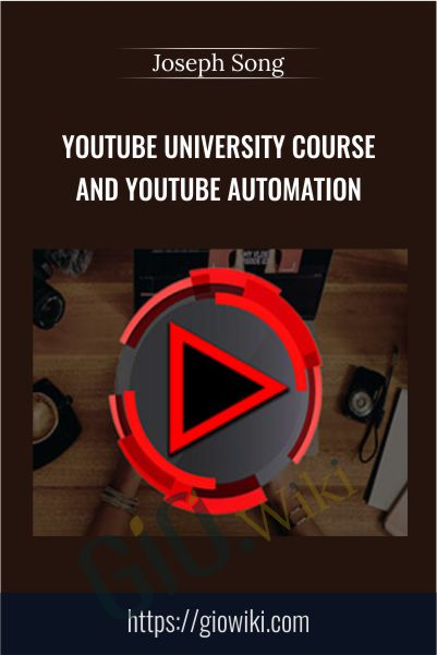 YouTube University Course and YouTube Automation – Joseph Song