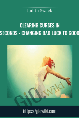 Clearing Curses in Seconds - Changing Bad Luck to Good - Judith Swack