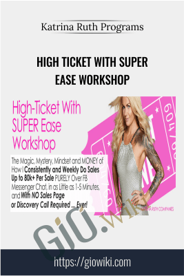 High Ticket with SUPER Ease Workshop - Katrina Ruth Programs