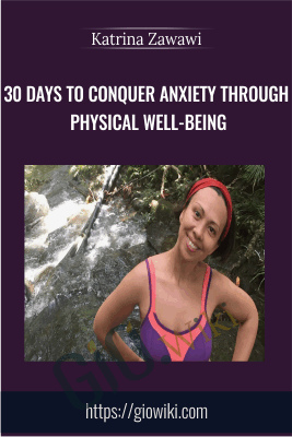 30 Days to Conquer Anxiety Through Physical Well-Being - Katrina Zawawi