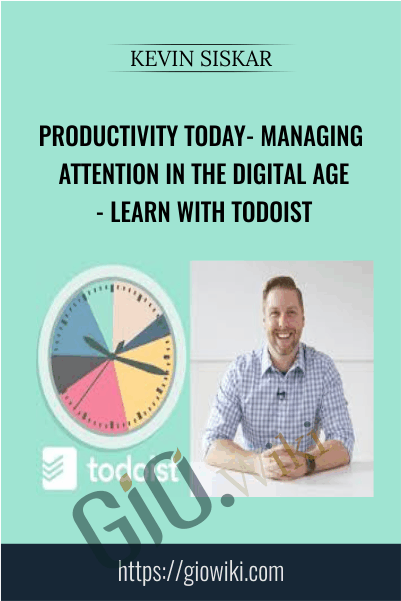 Productivity Today- Managing Attention in the Digital Age - Learn with Todoist - Kevin Siskar