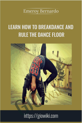 Learn How to Breakdance and Rule The Dance Floor - Emeroy Bernardo