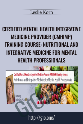 Certified Mental Health Integrative Medicine Provider (CMHIMP) Training Course: Nutritional and Integrative Medicine for Mental Health Professionals - Leslie Korn
