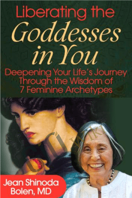 Liberating the Goddesses in You - Jean Shinoda Bolen, MD