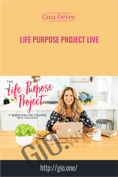 Life Purpose Project LIVE - Gina DeVee