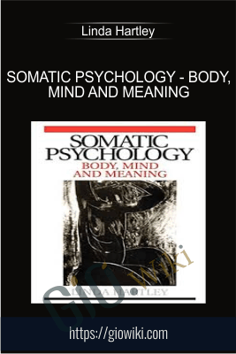 Somatic Psychology - Body, Mind and Meaning - Linda Hartley