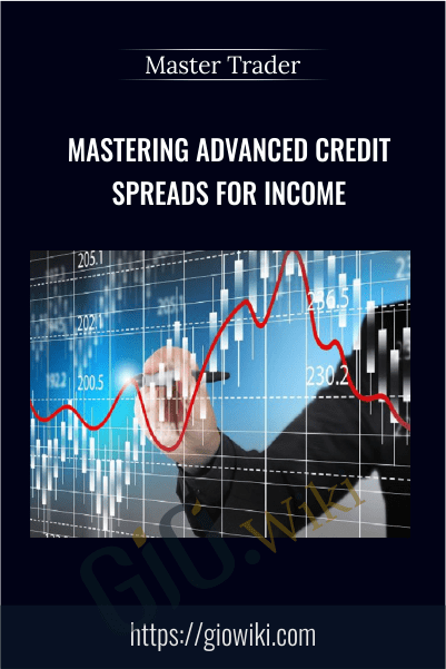 Mastering Advanced Credit  Spreads For Income - Master Trader