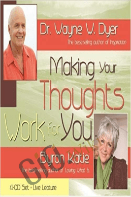 Making Your Thoughts Work For You 4-CD Live Lecture - Wayne Dyer ft Byron Katie