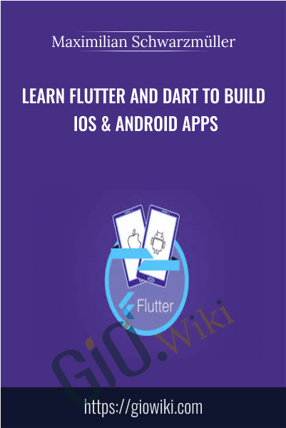 Learn Flutter and Dart to Build iOS & Android Apps - Maximilian Schwarzmüller