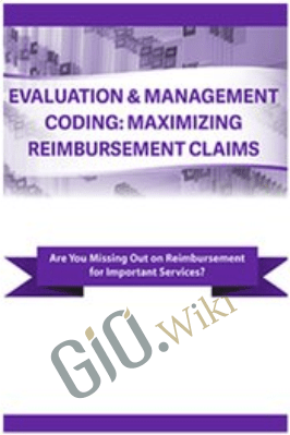 Evaluation & Management Coding: Maximizing Reimbursement Claims - Jacqueline Bauer