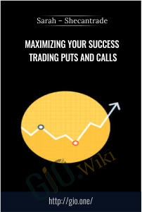 Maximizing Your Success Trading Puts and Calls – Sarah – Shecantrade