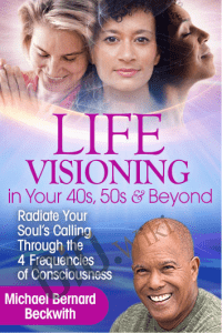 Life Visioning in Your 40s, 50s & Beyond - Michael Bernard Beckwith