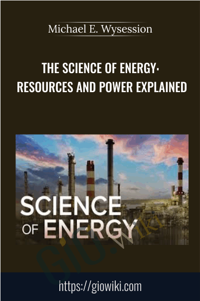 The Science of Energy: Resources and Power Explained - Michael E. Wysession