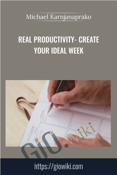 Real Productivity- Create Your Ideal Week - Michael Karnjanaprako