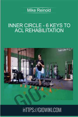Inner Circle - 6 Keys to ACL Rehabilitation - Mike Reinold
