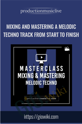 Mixing and Mastering a Melodic Techno Track from Start to Finish - Productionmusiclive