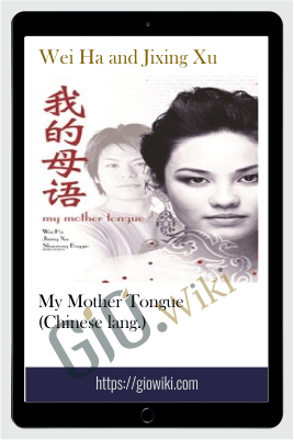 My Mother Tongue (Chinese lang.) - Wei Ha and Jixing Xu