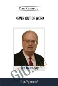 Never Out of Work – Dan Kennedy