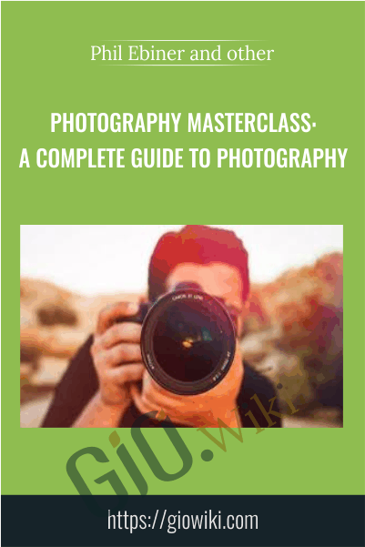 Photography Masterclass: A Complete Guide to Photography - Phil Ebiner