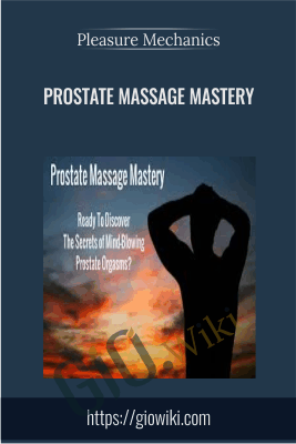 Prostate Massage Mastery - Pleasure Mechanics