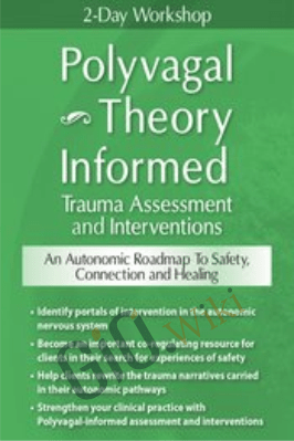 2-Day Workshop: Polyvagal Theory Informed Trauma Assessment and Interventions: An Autonomic Roadmap to Safety, Connection and Healing - Deborah Dana