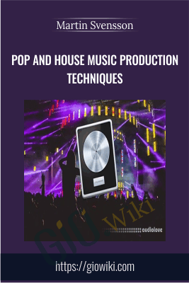 Pop and House Music Production Techniques - Martin Svensson