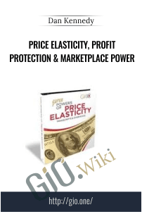 Price Elasticity, Profit Protection & Marketplace Power – Dan Kennedy