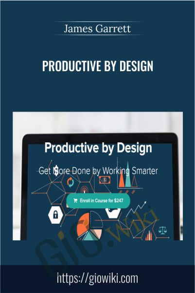 Productive by Design - James Garrett