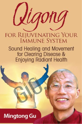 Qigong for Rejuvenating Your Immune System - Mingtong Gu