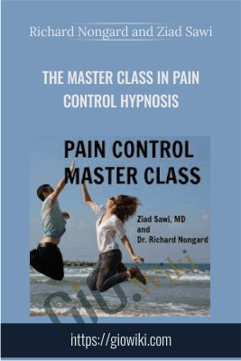 The Master Class in Pain Control Hypnosis - Richard Nongard and Ziad Sawi