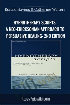 Hypnotherapy Scripts: A Neo-Ericksonian Approach to Persuasive Healing: 2nd Edition - Ronald Havens & Catherine Walters