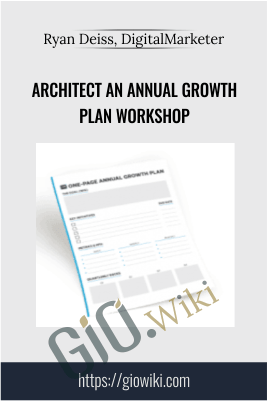 Architect An Annual Growth Plan Workshop - Ryan Deiss, DigitalMarketer
