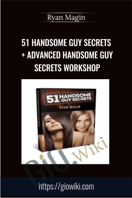51 Handsome Guy Secrets + Advanced Handsome Guy Secrets Workshop - Ryan Magin