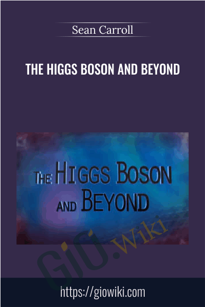 The Higgs Boson and Beyond - Sean Carroll