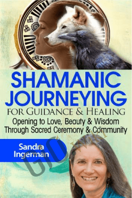 Shamanic Journeying for Guidance & Healing - Sandra Ingerman
