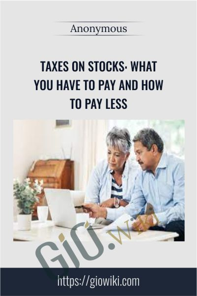 Taxes on Stocks: What You Have to Pay and How to Pay Less