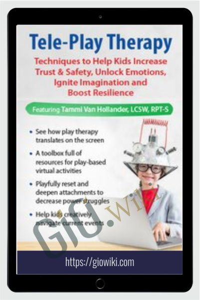Tele-Play Therapy: Techniques to Help Kids Increase Trust & Safety, Unlock Emotions, Ignite Imagination and Boost Resilience