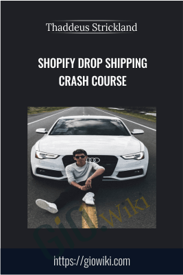 Shopify Drop Shipping Crash Course – Thaddeus Strickland