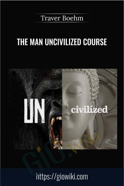 The Man Uncivilized Course - Traver Boehm