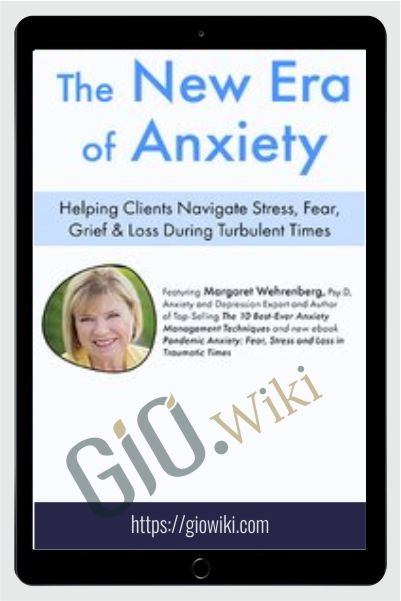 The New Era of Anxiety: Helping Clients Navigate Stress, Fear, Loss & Grief During Turbulent Times - Margaret Wehrenberg