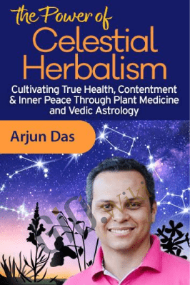 The Power of Celestial Herbalism - Arjun Das