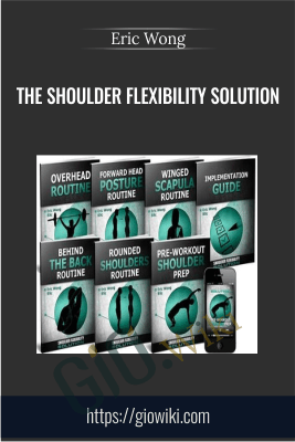 The Shoulder Flexibility Solution - Eric Wong