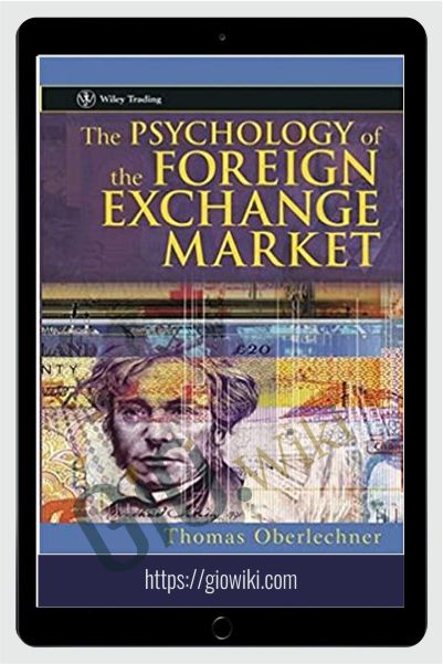 The Psychology Of The Foreign Exchange Market – Thomas Oberlechner