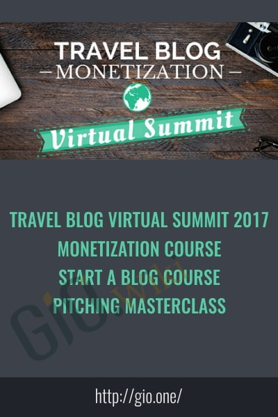 Travel Blog Virtual Summit 2017, Monetization Course, Start A Blog Course, Pitching Masterclass - Travel Blog