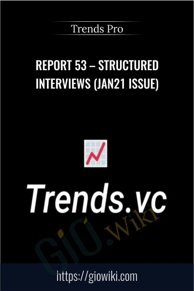 Report 53 – Structured Interviews (Jan21 Issue) – Trends Pro