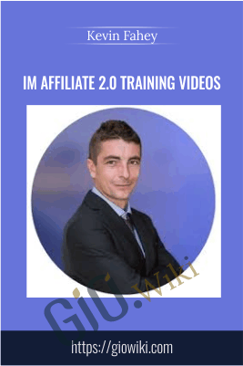 IM Affiliate 2.0 Training Videos – Kevin Fahey