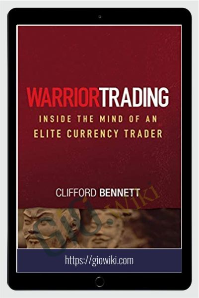 Warrior Trading Inside The Mind Of An Elite Currency Trader – Clifford Bennett