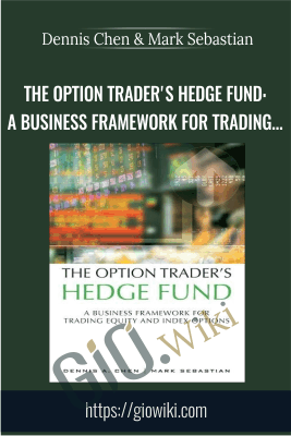 The Option Trader's Hedge Fund: A Business Framework for Trading Equity and Index Options - Dennis Chen & Mark Sebastian